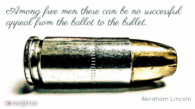 Abraham Lincoln quote: Among free men there can be no successful appeal from the ballot to...