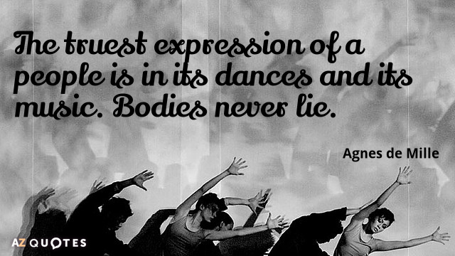 Agnes de Mille quote: The truest expression of a people is in its dances and its...