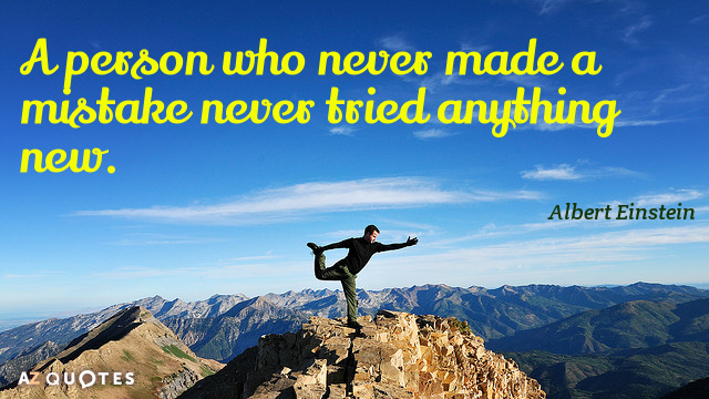Albert Einstein quote: A person who never made a mistake never tried anything new.