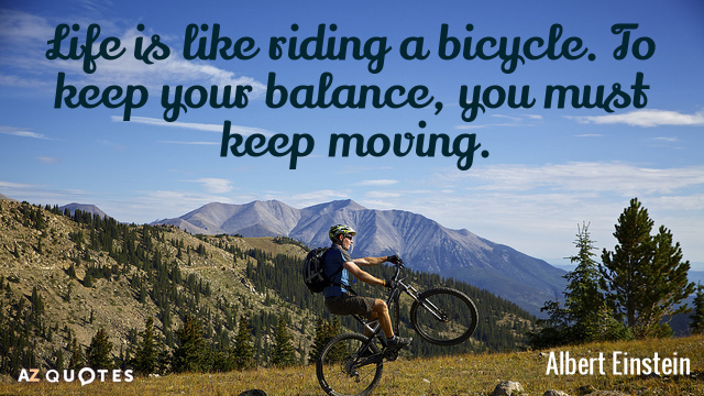 Albert Einstein quote: Life is like riding a bicycle. To keep your balance, you must keep...