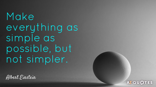 Albert Einstein quote: Make everything as simple as possible, but not simpler.