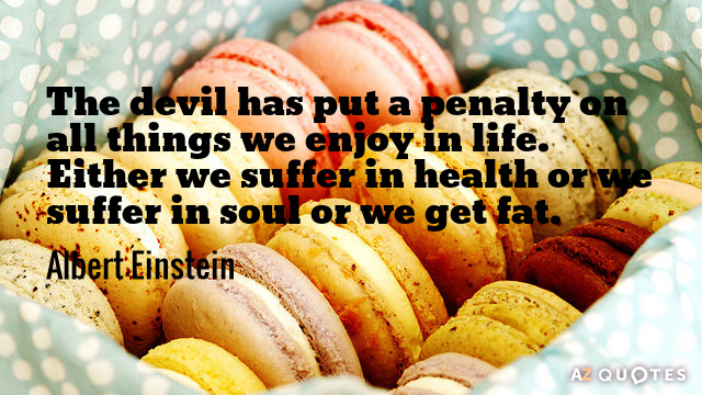 Albert Einstein quote: The devil has put a penalty on all things we enjoy in life...