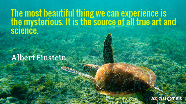 Albert Einstein quote: The most beautiful thing we can experience is the mysterious. It is the...