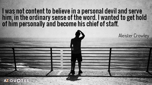 Aleister Crowley quote: I was not content to believe in a personal devil and serve him...
