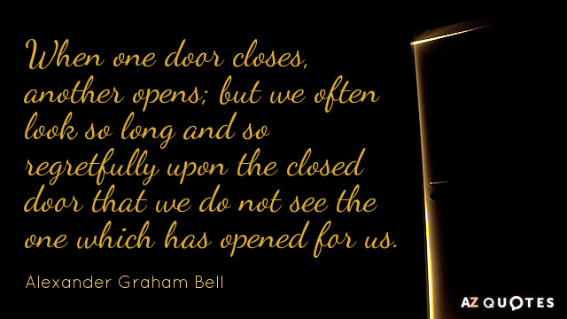 Alexander Graham Bell quote: When one door closes, another opens; but we often look so long...