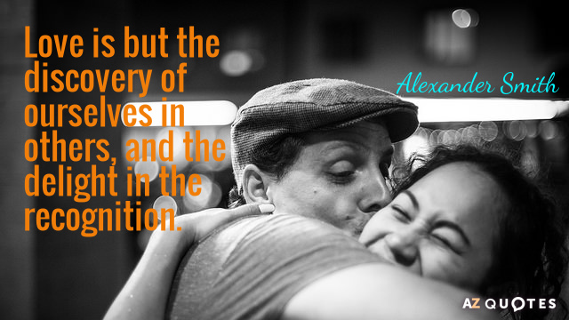Alexander Smith quote: Love is but the discovery of ourselves in others, and the delight in...