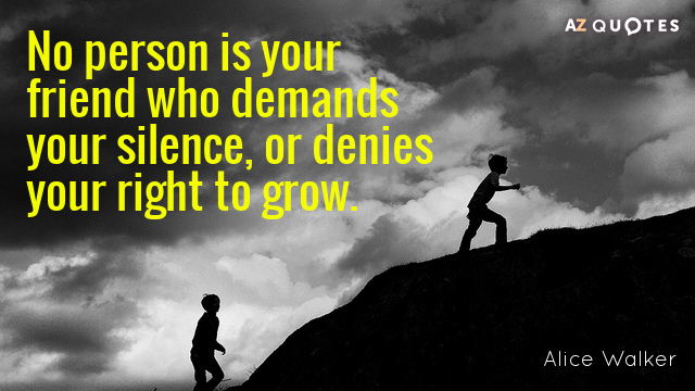 Alice Walker quote: No person is your friend who demands your silence, or denies your right...