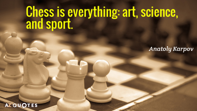 Anatoly Karpov quote: Chess is everything: art, science, and sport.