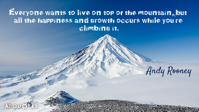 Andy Rooney quote: Everyone wants to live on top of the mountain, but all the happiness...