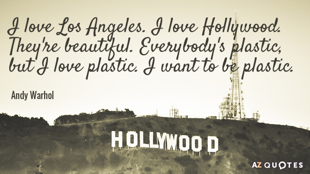 Andy Warhol quote: I love Los Angeles. I love Hollywood. They're beautiful. Everybody's plastic, but I...
