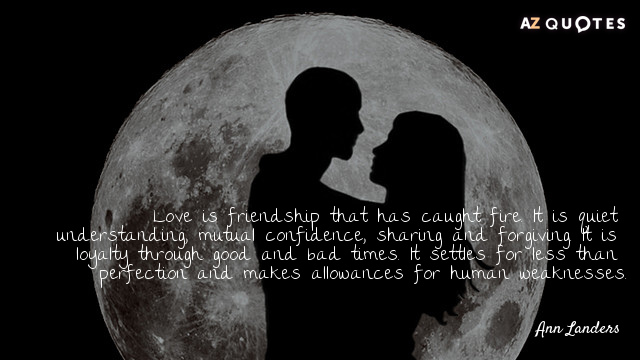 Ann Landers quote: Love is friendship that has caught fire. It is quiet understanding, mutual confidence...