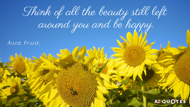 Anne Frank quote: Think of all the beauty still left around you and be happy.