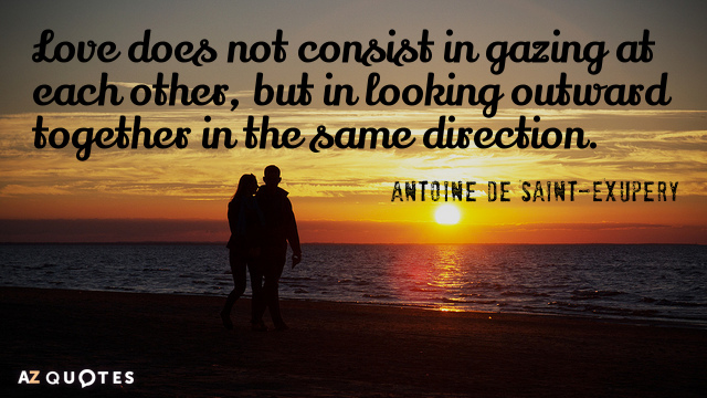 Antoine de Saint-Exupery quote: Love does not consist in gazing at each other, but in looking...