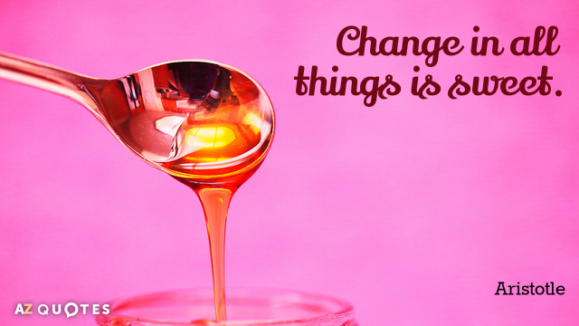 Aristotle quote: Change in all things is sweet.