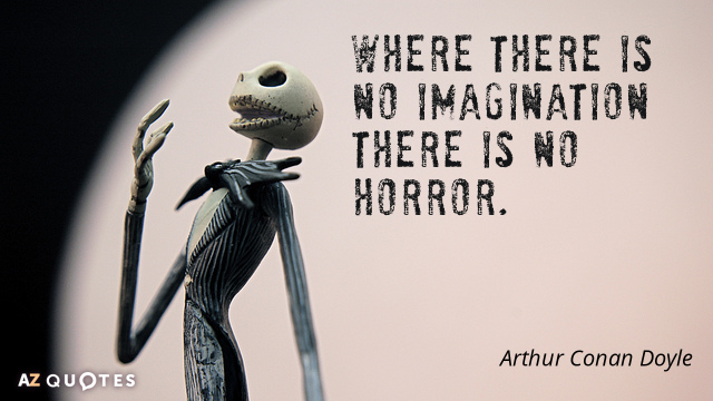 Arthur Conan Doyle quote: Where there is no imagination there is no horror.