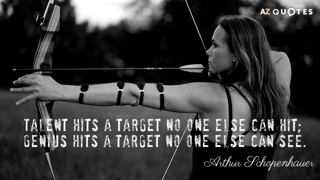 Arthur Schopenhauer quote: Talent hits a target no one else can hit; Genius hits a target...
