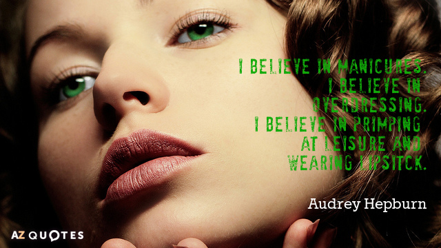 Audrey Hepburn quote: I believe in manicures.