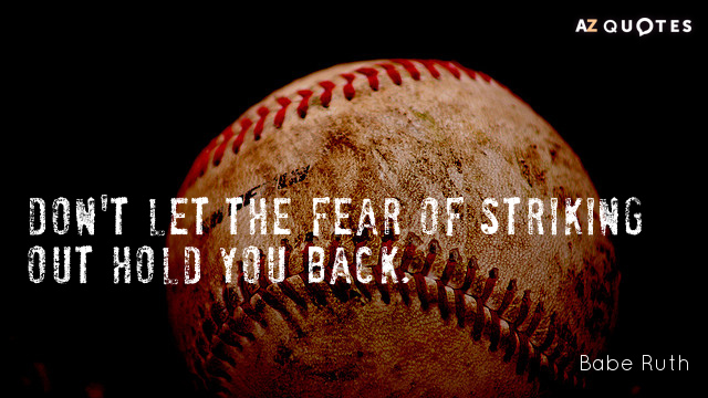Babe Ruth quote: Don't let the fear of striking out hold you back.