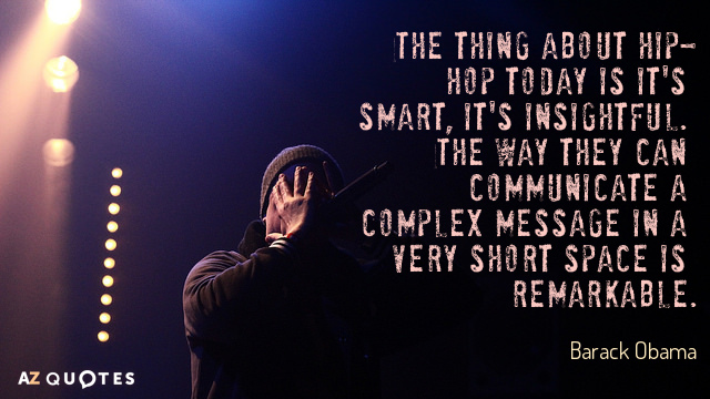 Barack Obama quote: The thing about hip-hop today is it's smart, it's insightful. The way they...