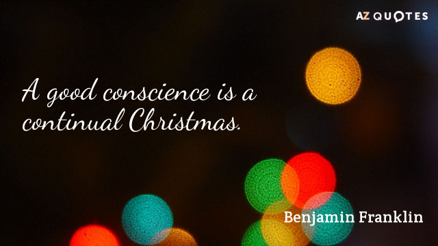 Benjamin Franklin quote: A good conscience is a continual Christmas.