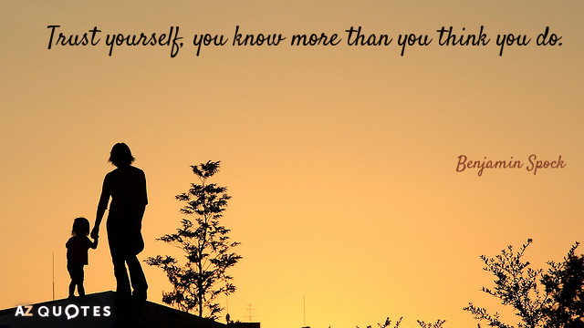 Benjamin Spock quote: Trust yourself, you know more than you think you do.