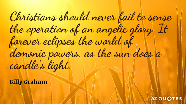 Billy Graham quote: Christians should never fail to sense the operation of an angelic glory. It...