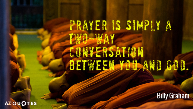 Billy Graham quote: Prayer is simply a two-way conversation between you and God.