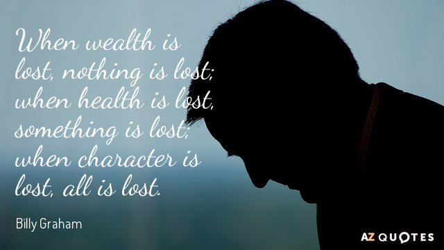 Billy Graham quote: When wealth is lost, nothing is lost; when health is lost, something is...
