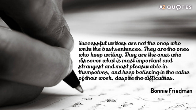 Bonnie Friedman quote: Successful writers are not the ones who write the best sentences. They are...