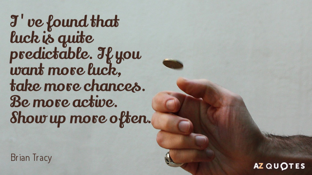 Brian Tracy quote: I've found that luck is quite predictable. If you want more luck, take...