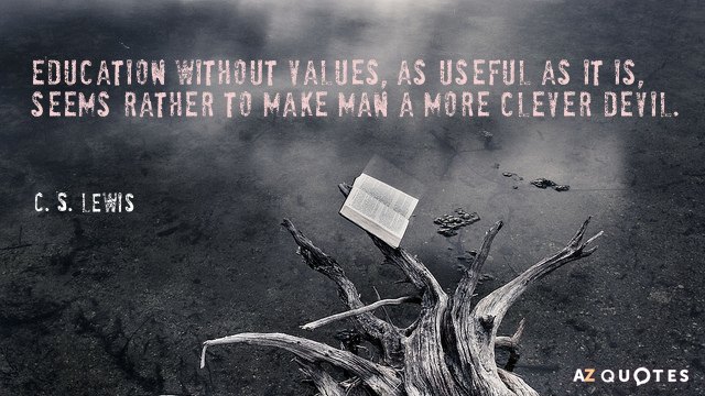 C. S. Lewis quote: Education without values, as useful as it is, seems rather to make...