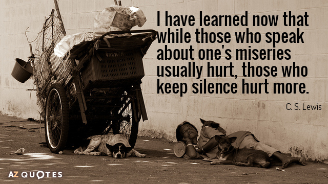 C. S. Lewis quote: I have learned now that while those who speak about one's miseries...