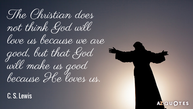 Superieur C. S. Lewis Quote: The Christian Does Not Think God Will Love Us Because We  Are