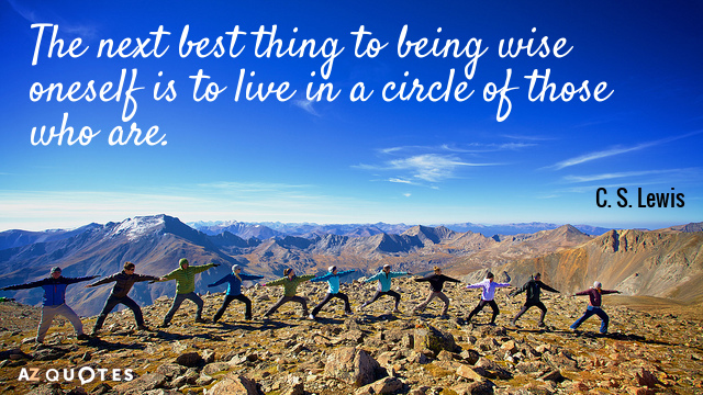 C. S. Lewis quote: The next best thing to being wise oneself is to live in...