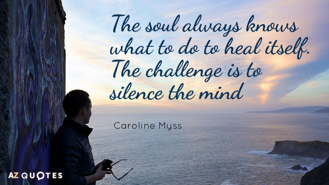 Caroline Myss quote: The soul always knows what to do to heal itself. The challenge is...
