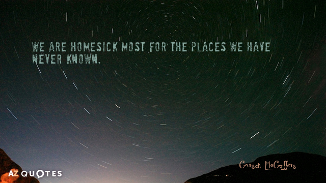 Carson McCullers quote: We are homesick most for the places ...