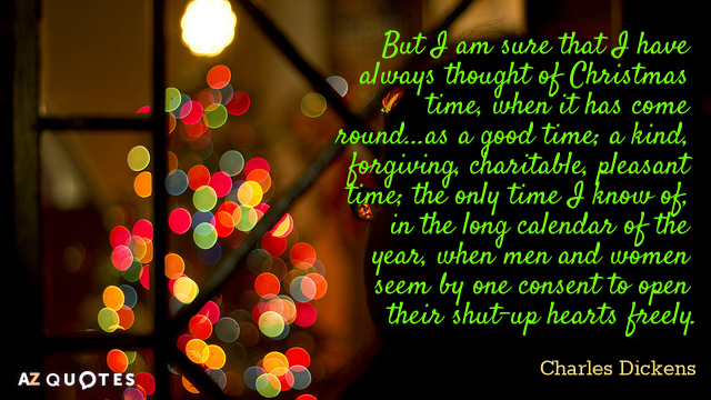 Charles Dickens Quote: But I Am Sure That I Have Always Thought Of Christmas  Time