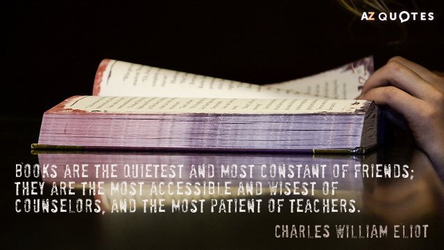 Charles William Eliot quote: Books are the quietest and most constant of friends; they are the...