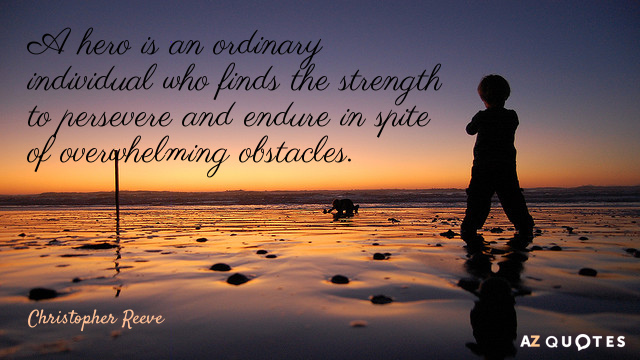 Christopher Reeve quote: A hero is an ordinary individual who finds the strength to persevere and...