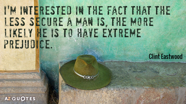 Clint Eastwood quote: I'm interested in the fact that the less secure a man is, the...