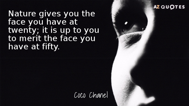 Coco Chanel quote: Nature gives you the face you have at twenty; it is up to...
