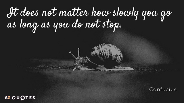 Confucius quote: It does not matter how slowly you go as long as you do not...