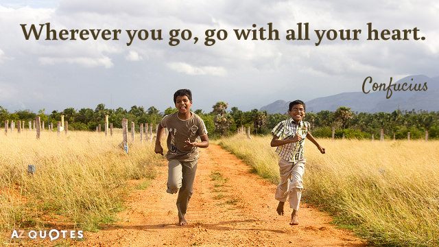 Confucius quote: Wherever you go, go with all your heart.