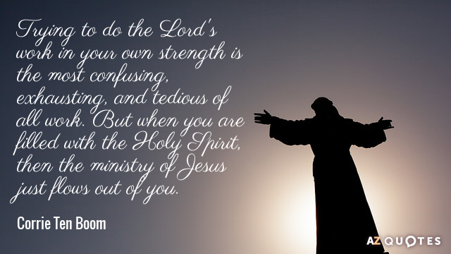 Corrie Ten Boom quote: Trying to do the Lord's work in your own strength is the...