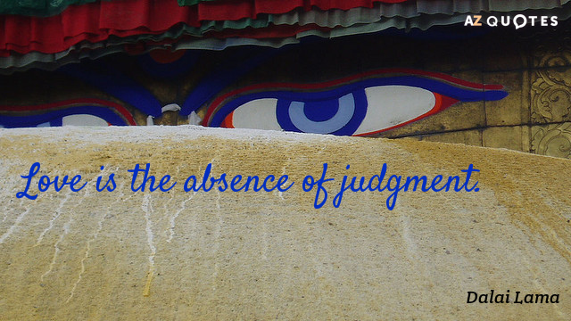 Dalai Lama quote: Love is the absence of judgment.