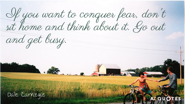 Dale Carnegie quote: If you want to conquer fear, don't sit home and think about it...