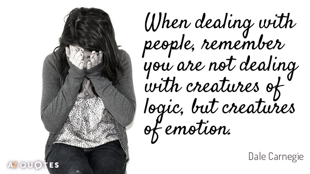 Dale Carnegie quote: When dealing with people, remember you are not dealing with creatures of logic...