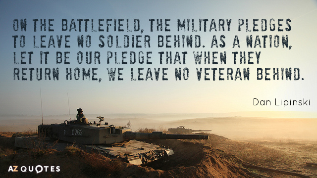 Dan Lipinski quote: On the battlefield, the military pledges to leave no soldier behind. As a...