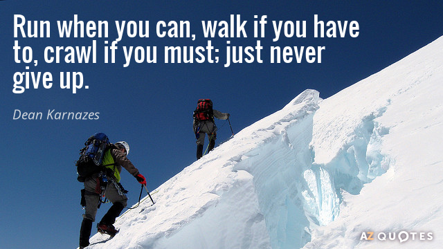 Dean Karnazes quote: Run when you can, walk if you have to, crawl if you must...