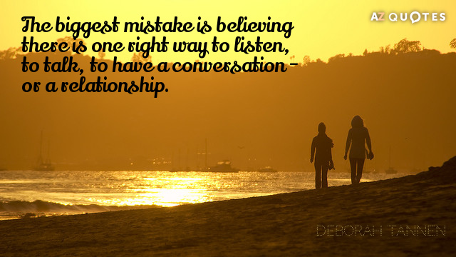 Deborah Tannen quote: The biggest mistake is believing there is one right way to listen, to...